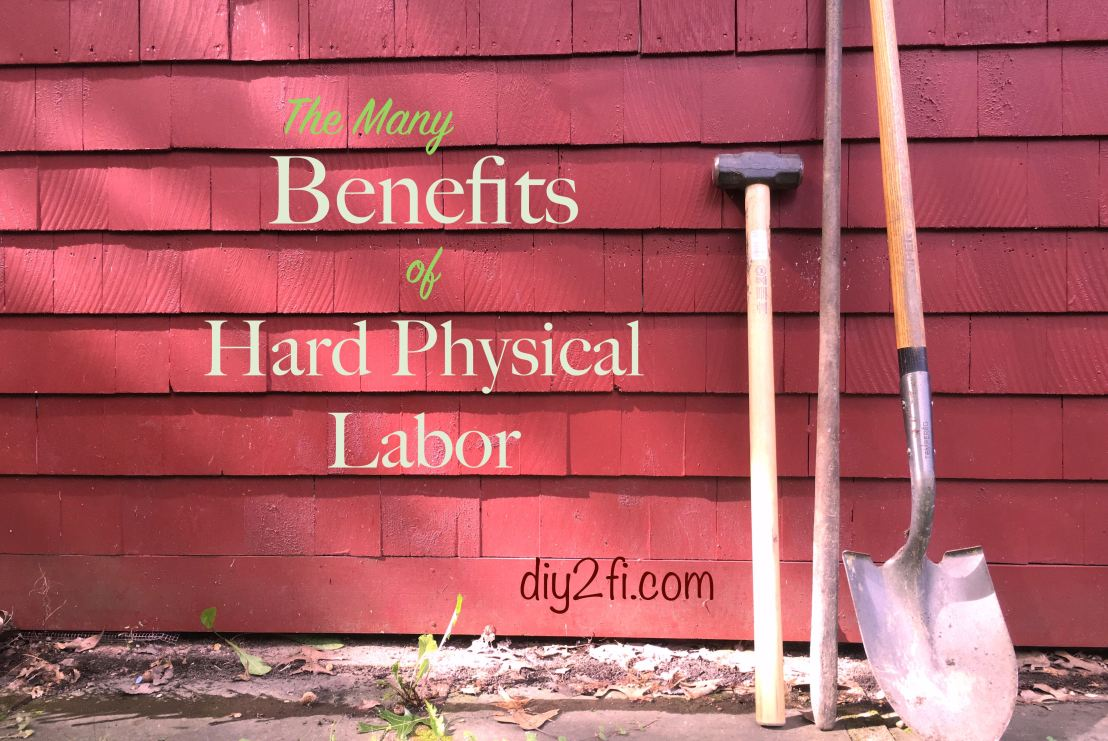 The Many Benefits of Hard Physical Labor