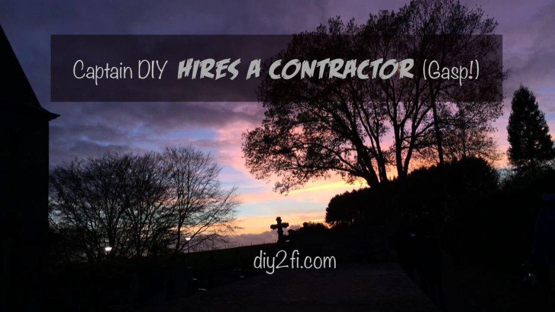 Captain DIY Hires A Contractor(Gasp!)