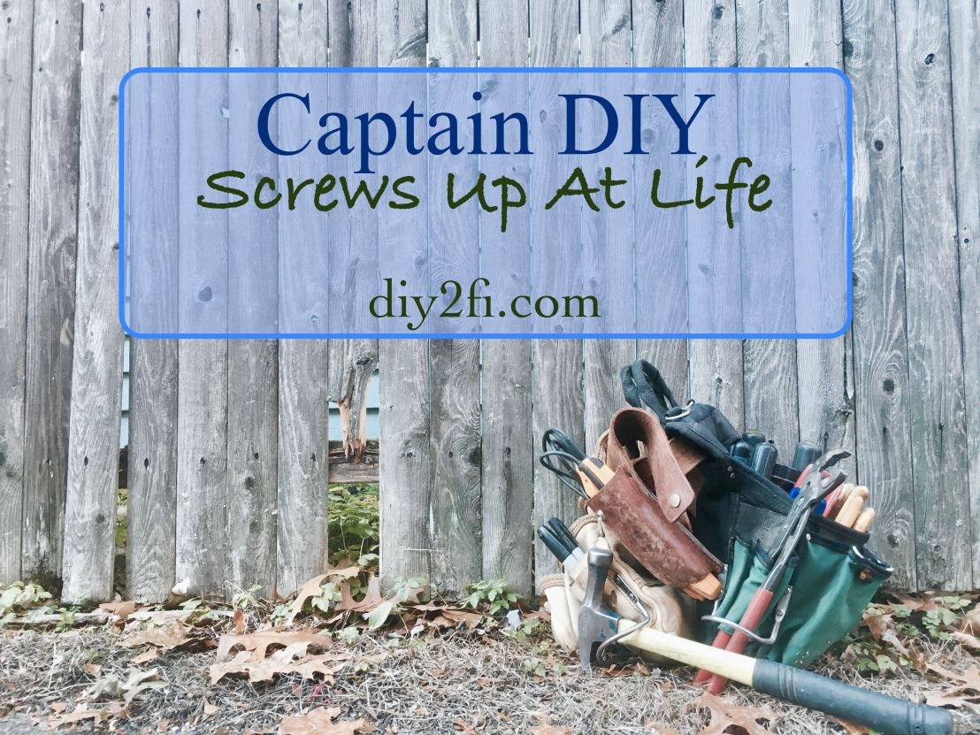 Captain DIY Screws Up At Life