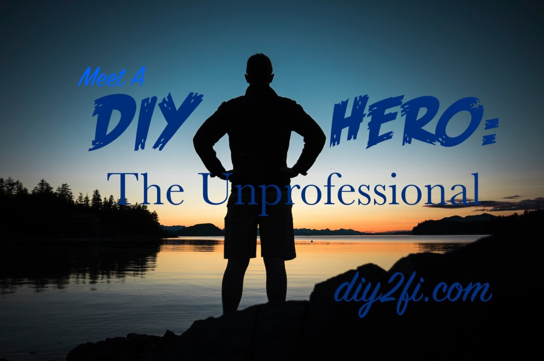 Meet A DIY Hero: The Unprofessional